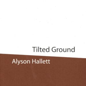 Alyson Hallett: Tilted Ground